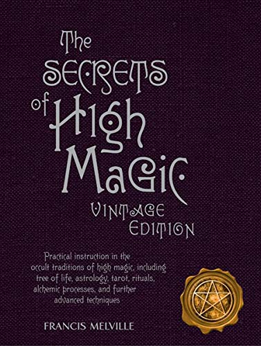 9780764164866: The Secrets of High Magic: Vintage Edition: Practical Instruction in the Occult Traditions of High Magic, Including Tree of Life, Astrology, Tarot, ... Processes, and Further Advanced Techniques