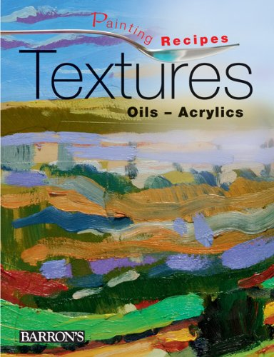 9780764164965: Textures: Oils-Acrylics (Painting Recipes)