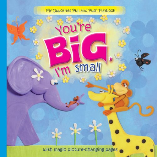 9780764165078: You're Big, I'm Small: With Magic Picture-changing Pages (My Pull and Push Playbook)