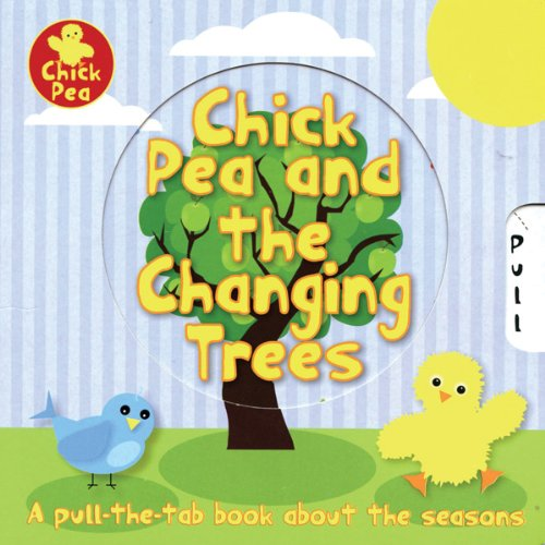 9780764165931: Chick Pea and the Changing Trees: A Pull-The-Tab Book about the Seasons