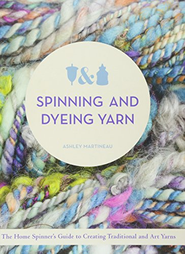 9780764166075: Spinning and Dyeing Yarn: The Home Spinner's Guide to Creating Traditional and Art Yarns