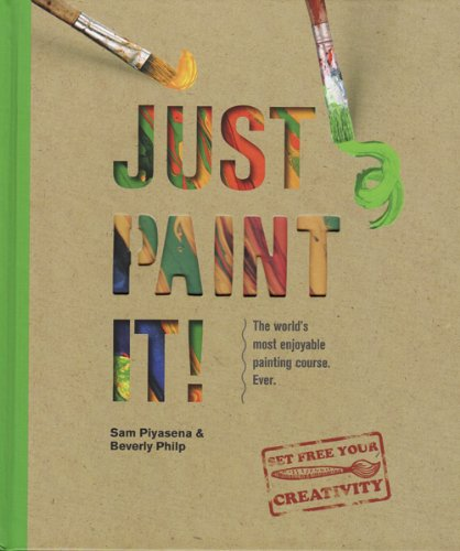 9780764166549: Just Paint It!: The World's Most Enjoyable Painting Course. Ever!