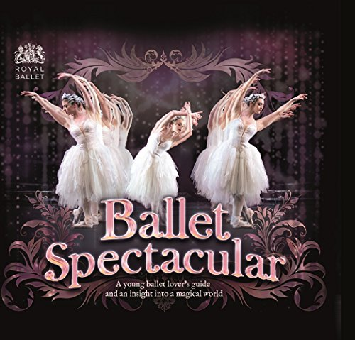 9780764167454: Ballet Spectacular: A Young Ballet Lover's Guide and an Insight Into a Magical World