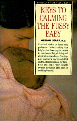 9780764191367: Keys to Calming the Fussy Baby (Barron's Parenting Keys)