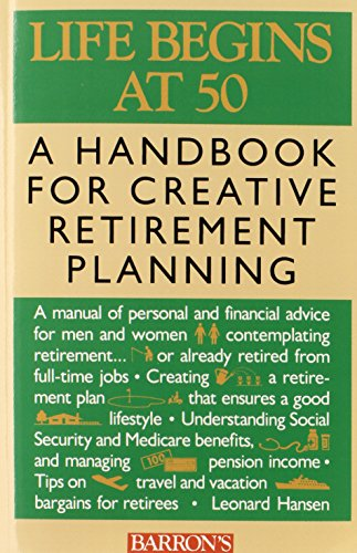 9780764191510: Life Begins at 50: A Handbook for Creative Retirement Planning