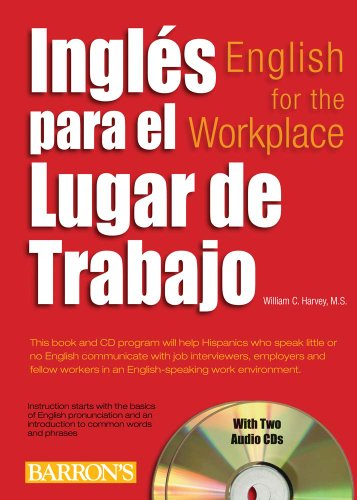 Ingles para el lugar de trabajo with 2 Audio CDs: English for the Workplace with Audio CDs (Spanish Edition) (0764197932) by William C. Harvey M.S.