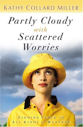 9780764200250: Partly Cloudy With Scattered Worries: Finding Peace in All Kinds of Weather
