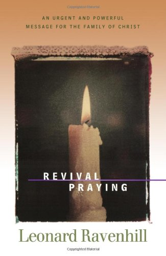 Revival Praying: An Urgent and Powerful Message for the Family of Christ (0764200313) by Leonard Ravenhill
