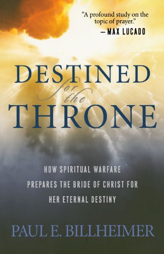 9780764200359: Destined for the Throne: How Spiritual Warfare Prepares the Bride of Christ for Her Eternal Destiny