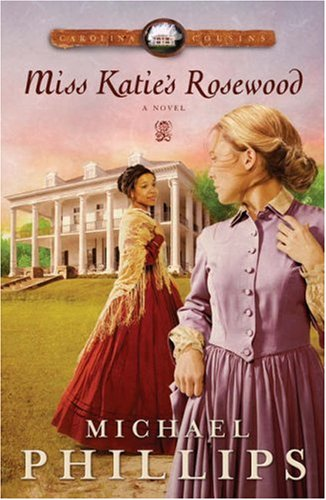 Miss Katie's Rosewood (Carolina Cousins #4) (0764200445) by Michael Phillips