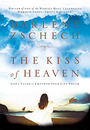 9780764200656: The Kiss of Heaven: God's Favor to Empower Your Life Dream