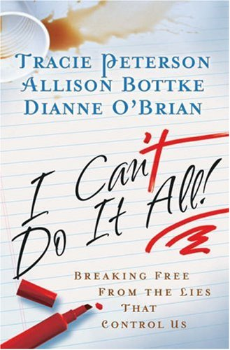 9780764200663: I Can't Do It All: Breaking Free from the Lies that Control Us