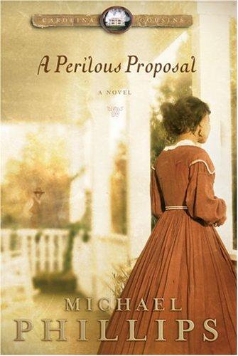 A Perilous Proposal (Carolina Cousins #1) (0764200852) by Phillips, Michael