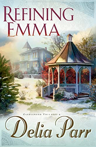 Refining Emma (The Candlewood Trilogy, Book 2) (0764200879) by Parr, Delia