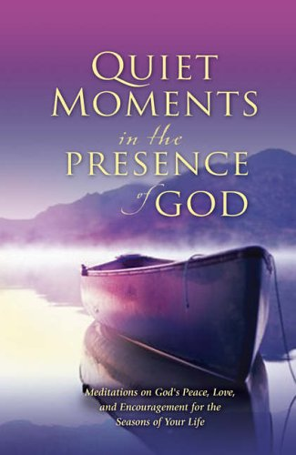 9780764201257: Quiet Moments in the Presence of God: Meditations on God's Peace, Love, and Encouragement for the Seasons of Your Life
