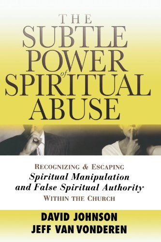 9780764201370: The Subtle Power of Spiritual Abuse: Recognizing and Escaping Spiritual Manipulation and False Spiritual Authority Within the Church