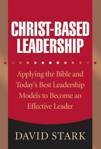 9780764201417: Christ-Based Leadership: Applying the Bible and Today's Best Leadership Models to Become an Effective Leader