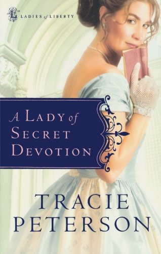 9780764201479: A Lady of Secret Devotion (Ladies of Liberty, Book 3)