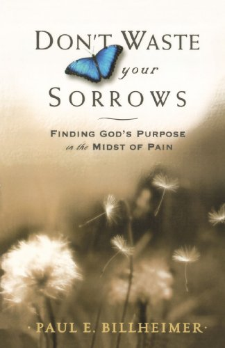 Dont Waste Your Sorrows: Finding God's Purpose in the Midst of Pain (0764201581) by Billheimer, Paul E.