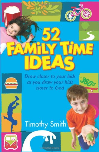 52 Family Time Ideas: Draw Closer to: Timothy Smith