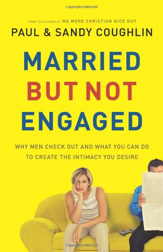 9780764202414: Married but Not Engaged: Why Men Check Out and What You Can Do to Create the Intimacy You Desire