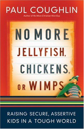 9780764202421: No More Jellyfish, Chickens or Wimps: Raising Secure, Assertive Kids in a Tough World