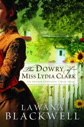 The Dowry of Miss Lydia Clark (The Gresham Chronicles, Book 3) (9780764202698) by Lawana Blackwell