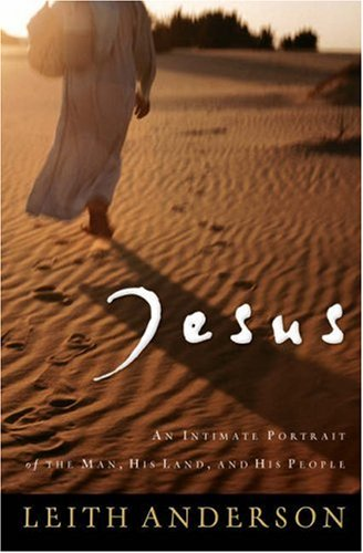 Jesus: An Intimate Portrait of the Man, His Land, and His People (0764202707) by Anderson, Leith