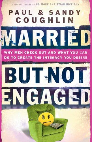 9780764202735: Married.But Not Engaged: Why Men Check Out and What You Can Do to Create the Int