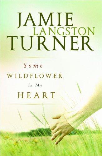Some Wildflower in My Heart: Jamie Langston Turner