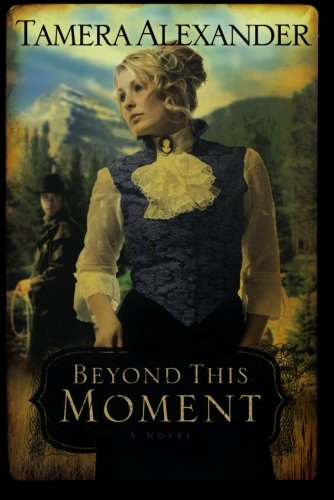 Beyond This Moment (Timber Ridge Reflections, Book: Tamera Alexander