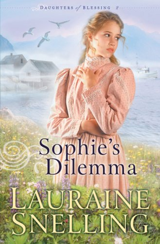 Sophie's Dilemma (Daughters of Blessing) (0764203991) by Lauraine Snelling