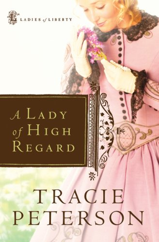9780764204012: A Lady of High Regard (Ladies of Liberty, Book 1)