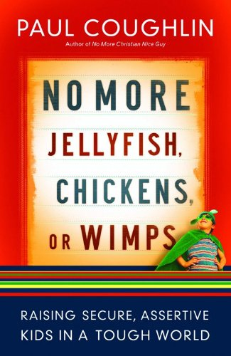 9780764204302: No More Jellyfish, Chickens or Wimps: Raising Secure, Assertive Kids in a Tough World