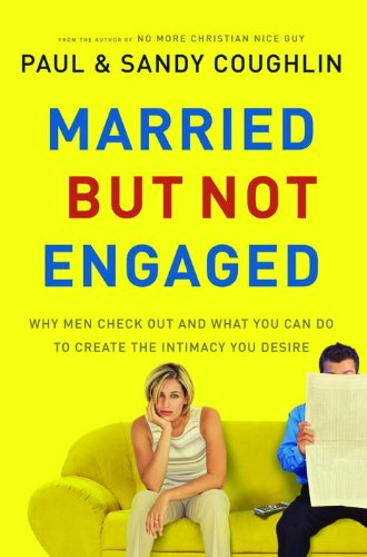 9780764204487: Married But Not Engaged: Why Men Check Out and What You Can Do to Create the Intimacy You Desire