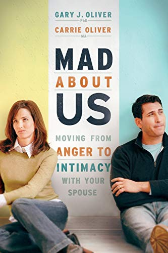 Mad About Us: Moving from Anger to Intimacy with Your Spouse (0764204491) by Gary J. Oliver; Carrie Oliver
