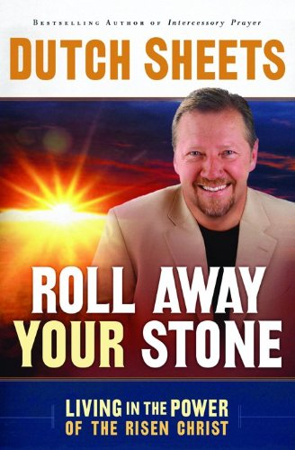 Roll Away Your Stone: Living in the Power of the Risen Christ (076420470X) by Dutch Sheets