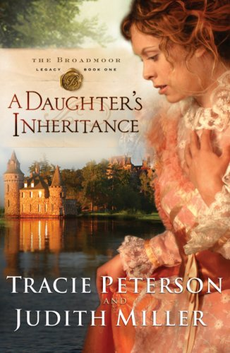 A Daughters Inheritance (Broadmoor Legacy, Book 1): Peterson, Tracie; Miller, Judith