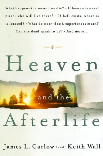 Heaven and the Afterlife (0764205765) by James L. Garlow; Keith Wall