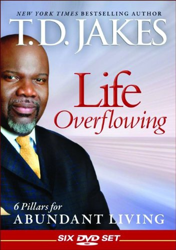 Life Overflowing: 6 Pillars for Abundant Living: T. D. Jakes