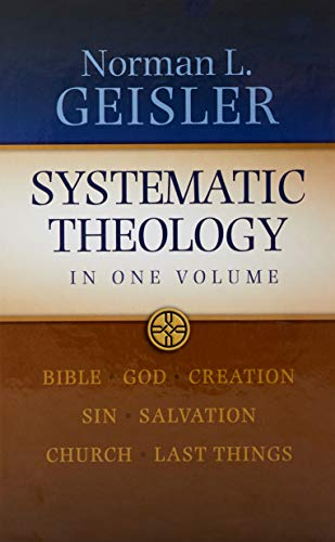 Systematic Theology: In One Volume: Geisler, Norman L.