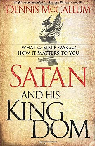 Satan and His Kingdom : What the: Dennis McCallum
