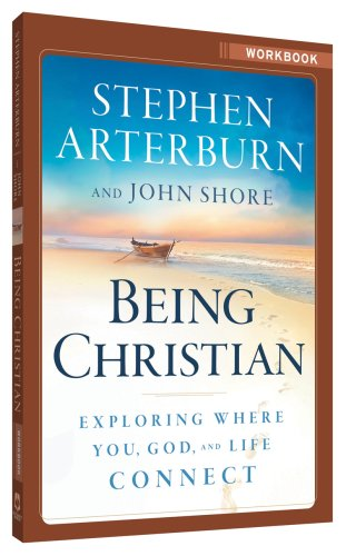 Being Christian Workbook (9780764206771) by John Shore; Stephen Arterburn; Eric Stanford