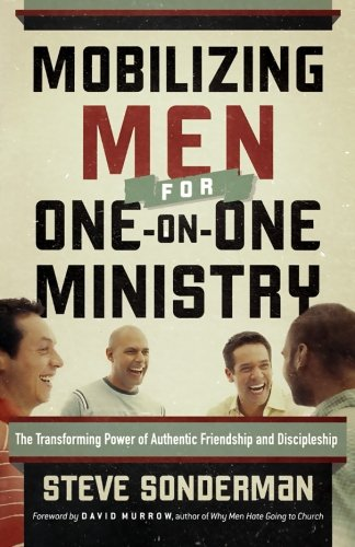 9780764207907: Mobilizing Men for One-on-One Ministry: The Transforming Power of Authentic Friendship and Discipleship
