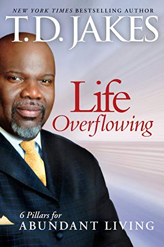 Life Overflowing, 6-in-1: 6 Pillars for Abundant: T.D. Jakes
