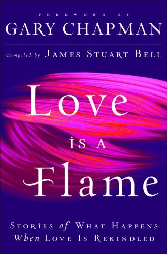 Love Is A Flame: Stories of What: James Stuart Bell