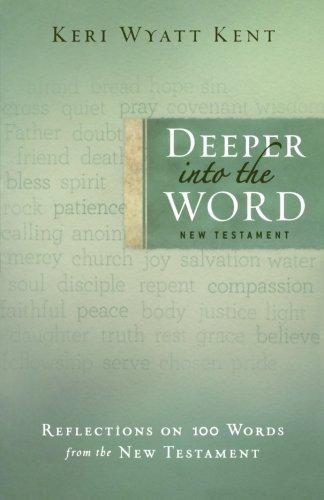 Deeper into the Word: Reflections on 100: Kent, Keri Wyatt