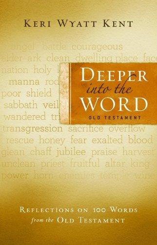 Deeper Into the Word: Old Testament: Reflections: Kent, Keri Wyatt