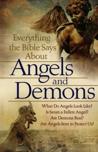 9780764209109: Everything the Bible Says About Angels and Demons: What Do Angels Look Like? Is Satan a Fallen Angel? Are Demons Real? \ Are Angels Sent to Protect Us?