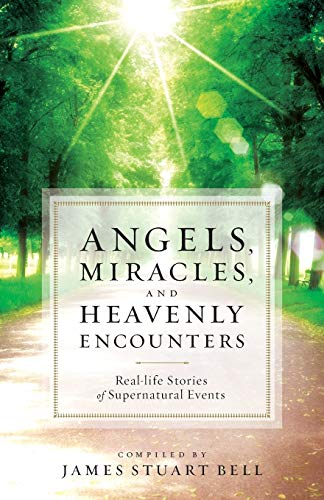 9780764209581: Angels, Miracles, and Heavenly Encounters: Real-Life Stories of Supernatural Events